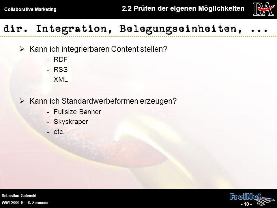 Sebastian Galenski WWI 2000 B – 6. Semester Collaborative Marketing - 10 - dir. Integration, Belegungseinheiten,... Kann ich integrierbaren Content st