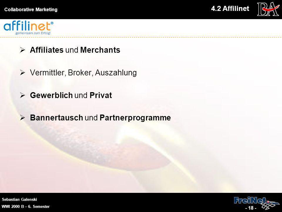 Sebastian Galenski WWI 2000 B – 6. Semester Collaborative Marketing - 18 - Affiliates und Merchants Vermittler, Broker, Auszahlung Gewerblich und Priv