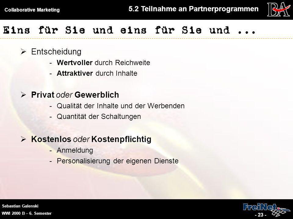 Sebastian Galenski WWI 2000 B – 6. Semester Collaborative Marketing - 23 - Eins für Sie und eins für Sie und... Entscheidung -Wertvoller durch Reichwe