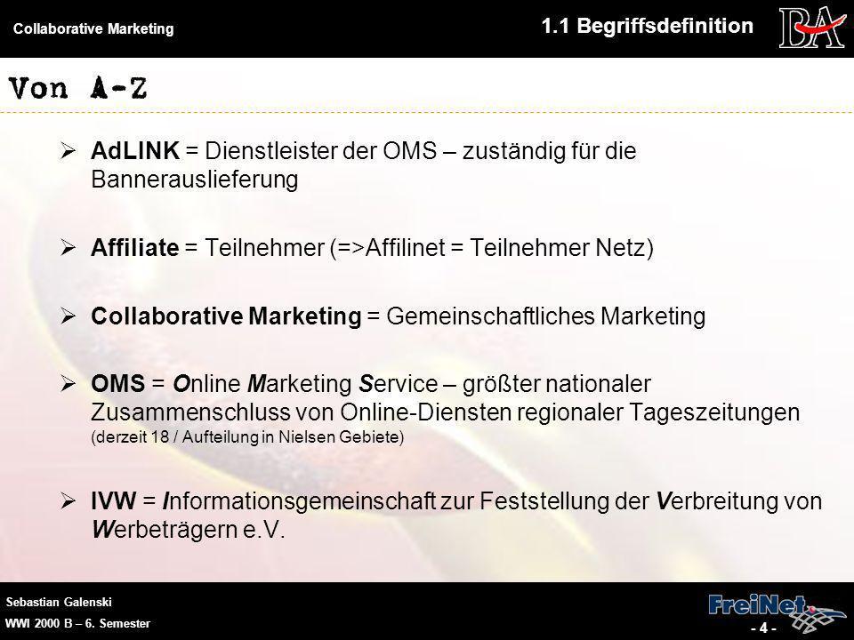 Sebastian Galenski WWI 2000 B – 6. Semester Collaborative Marketing - 4 - Von A-Z AdLINK = Dienstleister der OMS – zuständig für die Bannerauslieferun