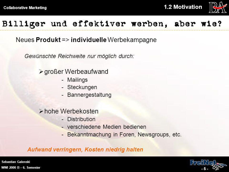 Sebastian Galenski WWI 2000 B – 6. Semester Collaborative Marketing - 5 - Billiger und effektiver werben, aber wie? Neues Produkt => individuelle Werb