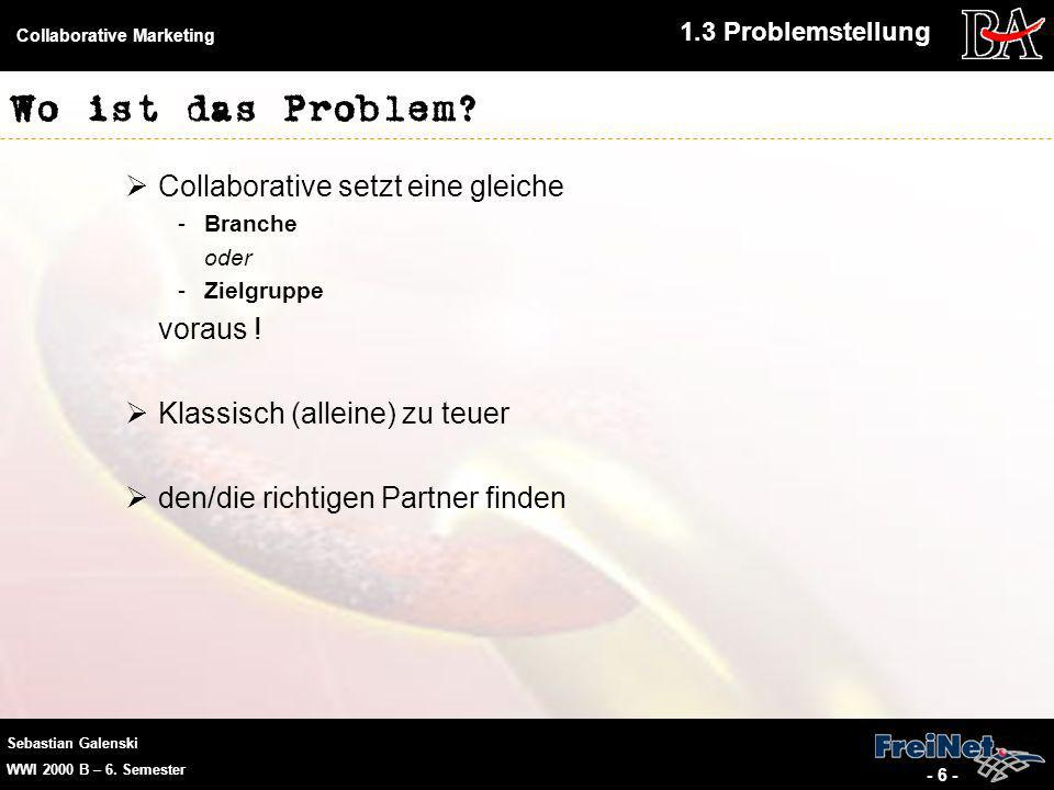 Sebastian Galenski WWI 2000 B – 6.Semester Collaborative Marketing - 6 - Wo ist das Problem.