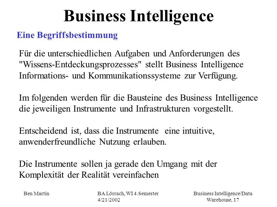 Business Intelligence/Data Warehouse, 17 Ben MartinBA Lörrach, WI 4.Semester 4/21/2002 Business Intelligence Eine Begriffsbestimmung Für die unterschi