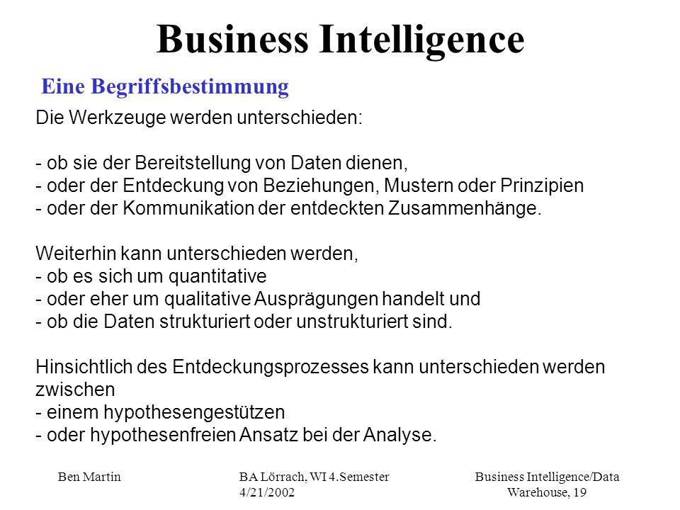 Business Intelligence/Data Warehouse, 19 Ben MartinBA Lörrach, WI 4.Semester 4/21/2002 Die Werkzeuge werden unterschieden: - ob sie der Bereitstellung