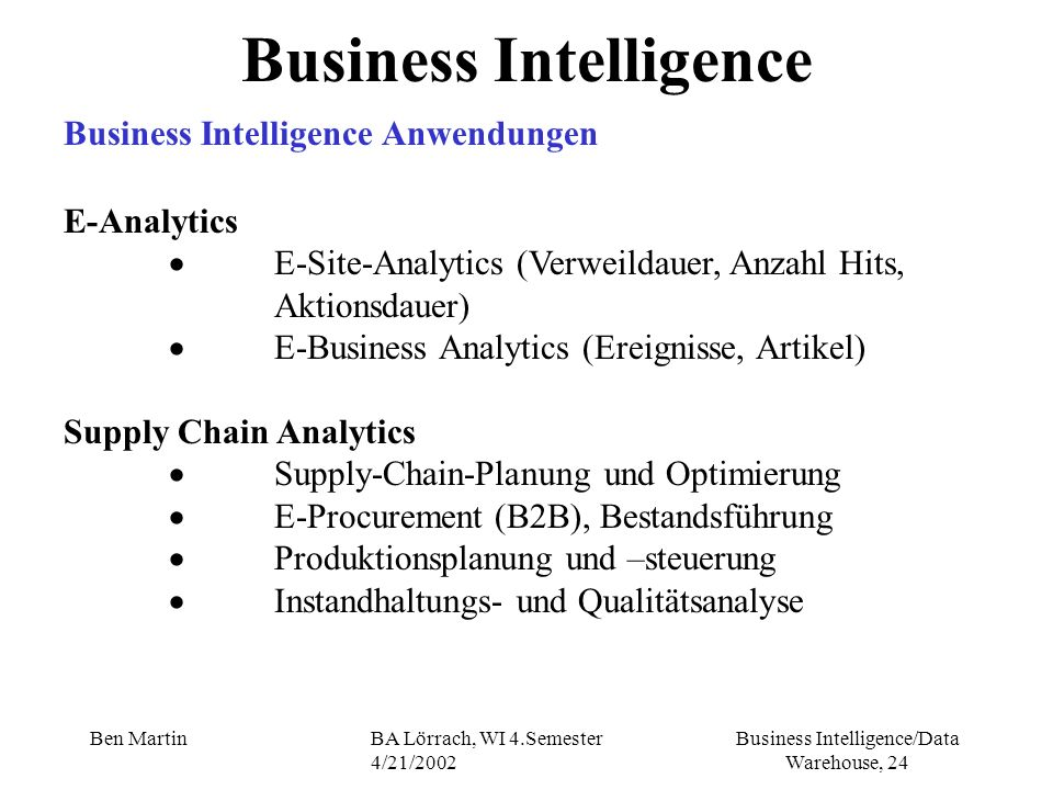 Business Intelligence/Data Warehouse, 24 Ben MartinBA Lörrach, WI 4.Semester 4/21/2002 E-Analytics E-Site-Analytics (Verweildauer, Anzahl Hits, Aktion
