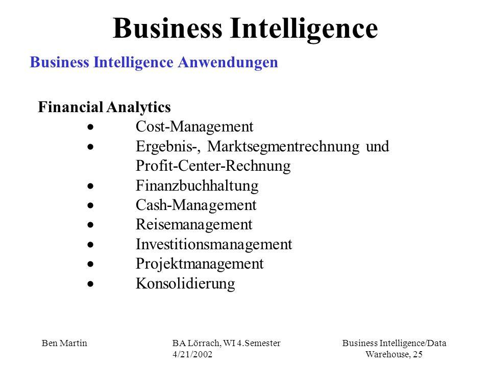 Business Intelligence/Data Warehouse, 25 Ben MartinBA Lörrach, WI 4.Semester 4/21/2002 Financial Analytics Cost-Management Ergebnis-, Marktsegmentrech