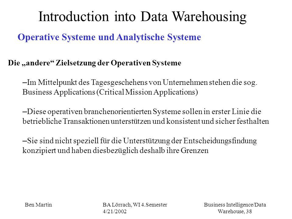 Business Intelligence/Data Warehouse, 38 Ben MartinBA Lörrach, WI 4.Semester 4/21/2002 Introduction into Data Warehousing Operative Systeme und Analyt