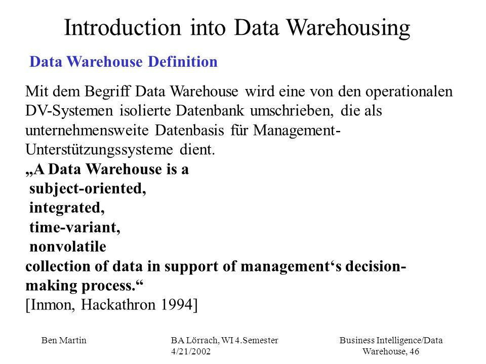 Business Intelligence/Data Warehouse, 46 Ben MartinBA Lörrach, WI 4.Semester 4/21/2002 Introduction into Data Warehousing Data Warehouse Definition Mi