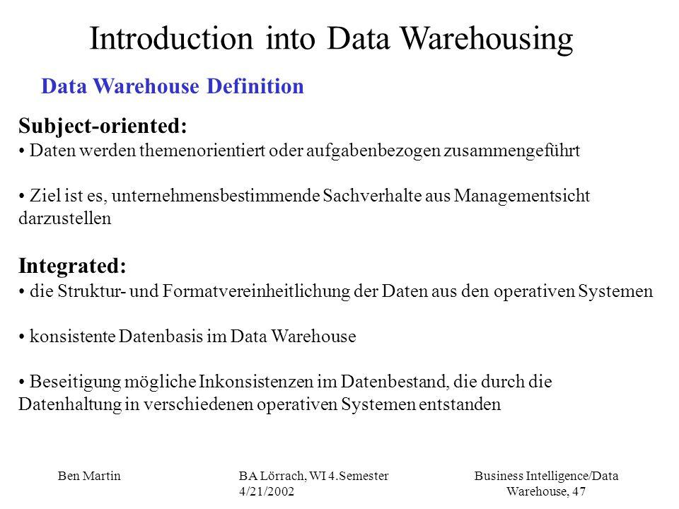 Business Intelligence/Data Warehouse, 47 Ben MartinBA Lörrach, WI 4.Semester 4/21/2002 Introduction into Data Warehousing Data Warehouse Definition Su