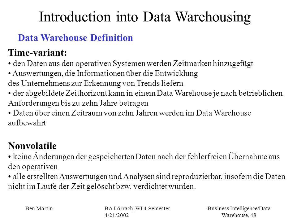 Business Intelligence/Data Warehouse, 48 Ben MartinBA Lörrach, WI 4.Semester 4/21/2002 Time-variant: den Daten aus den operativen Systemen werden Zeit