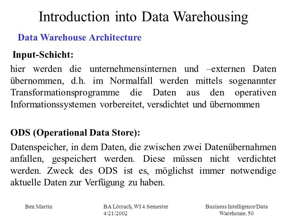 Business Intelligence/Data Warehouse, 50 Ben MartinBA Lörrach, WI 4.Semester 4/21/2002 Input-Schicht: hier werden die unternehmensinternen und –extern