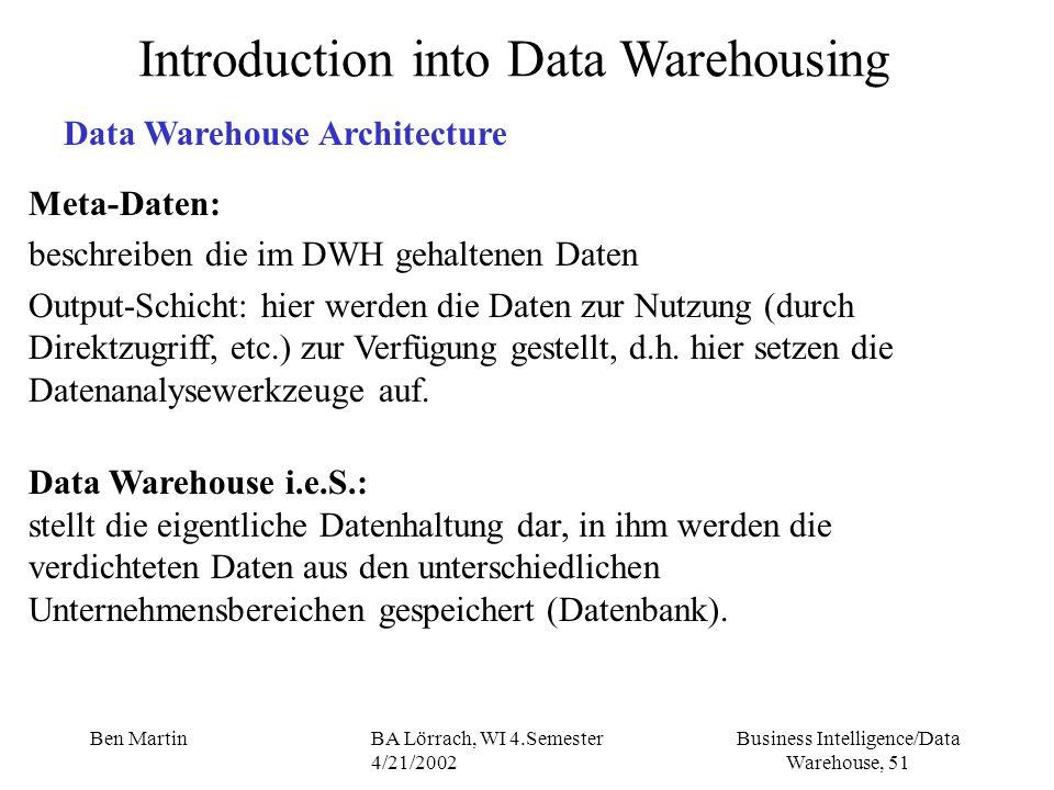 Business Intelligence/Data Warehouse, 51 Ben MartinBA Lörrach, WI 4.Semester 4/21/2002 Meta-Daten: beschreiben die im DWH gehaltenen Daten Output-Schi
