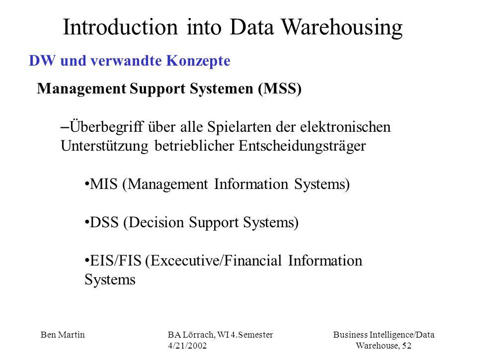 Business Intelligence/Data Warehouse, 52 Ben MartinBA Lörrach, WI 4.Semester 4/21/2002 Introduction into Data Warehousing DW und verwandte Konzepte Ma