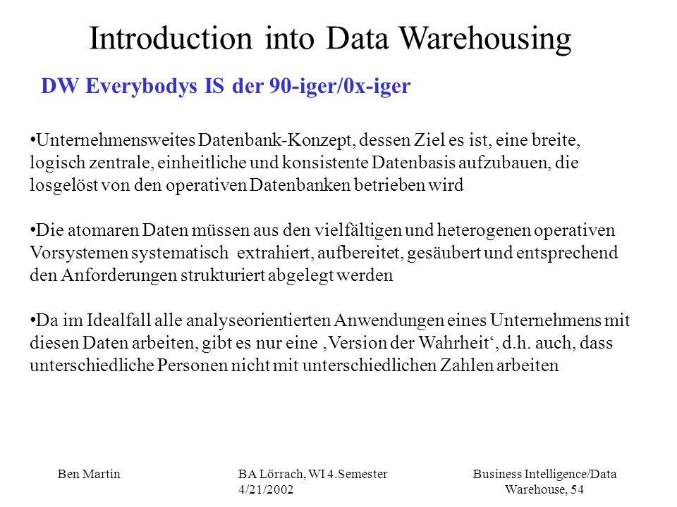 Business Intelligence/Data Warehouse, 54 Ben MartinBA Lörrach, WI 4.Semester 4/21/2002 Unternehmensweites Datenbank-Konzept, dessen Ziel es ist, eine