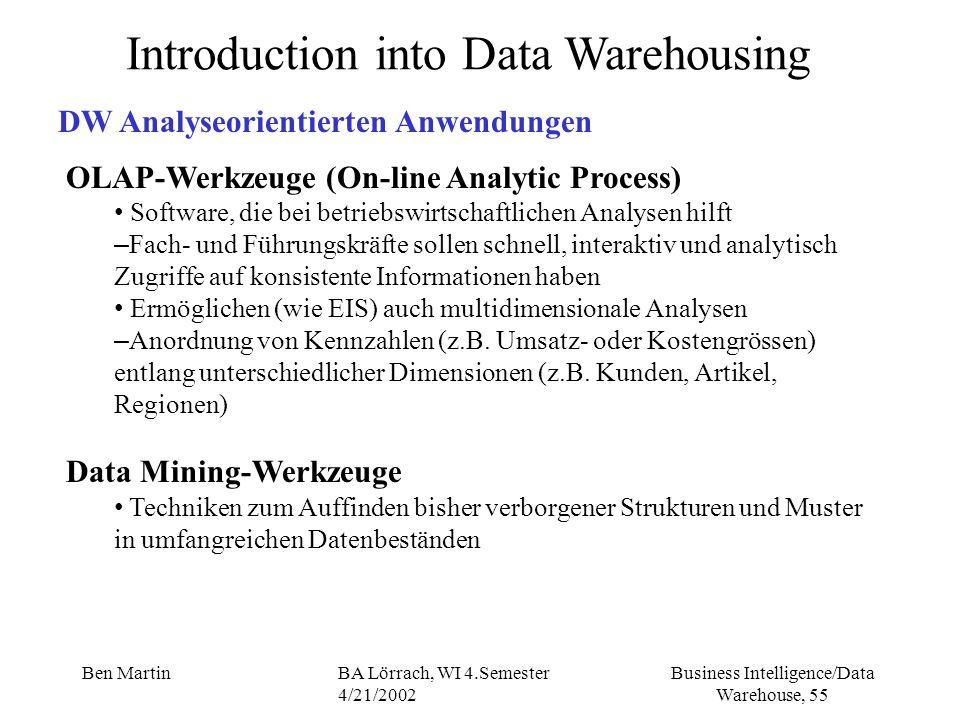 Business Intelligence/Data Warehouse, 55 Ben MartinBA Lörrach, WI 4.Semester 4/21/2002 OLAP-Werkzeuge (On-line Analytic Process) Software, die bei bet