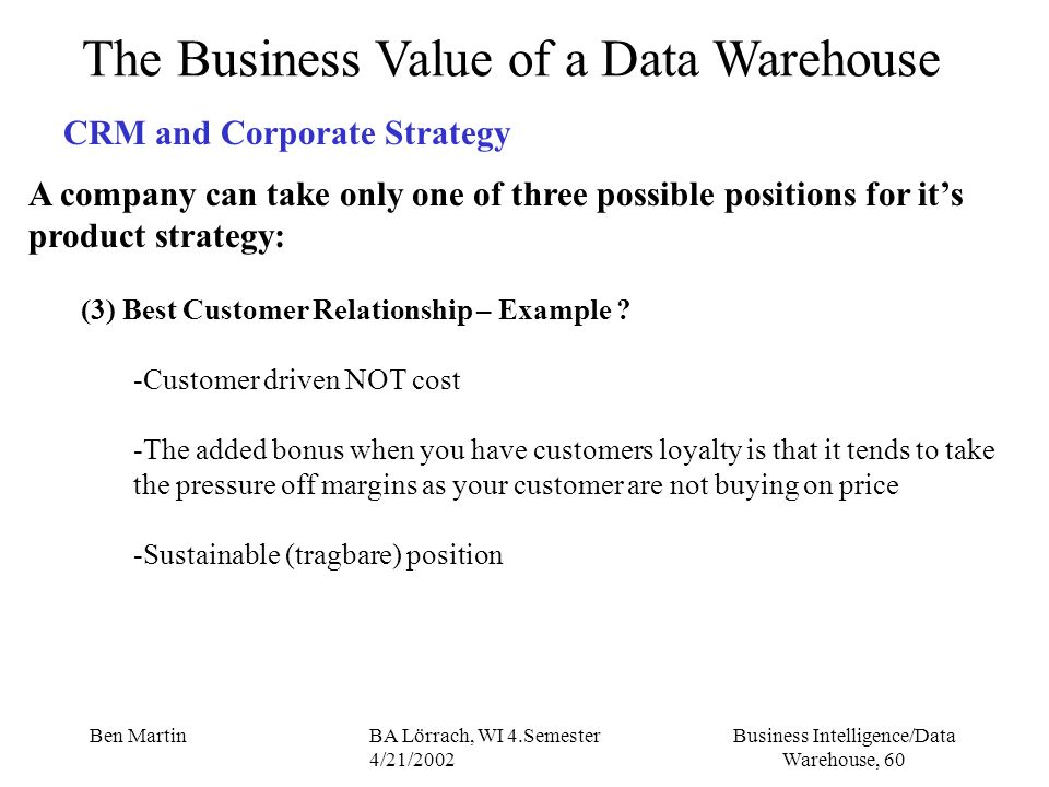Business Intelligence/Data Warehouse, 60 Ben MartinBA Lörrach, WI 4.Semester 4/21/2002 A company can take only one of three possible positions for its