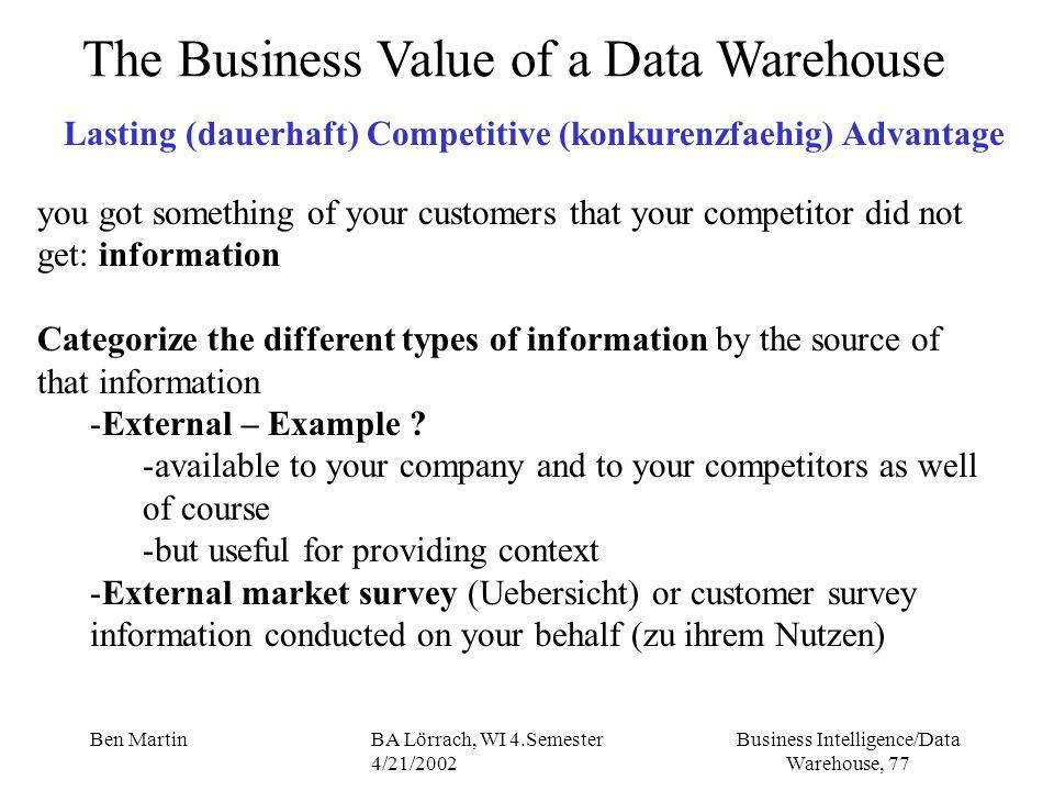 Business Intelligence/Data Warehouse, 77 Ben MartinBA Lörrach, WI 4.Semester 4/21/2002 The Business Value of a Data Warehouse Lasting (dauerhaft) Comp