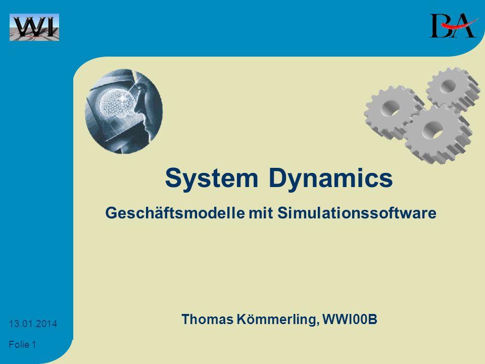 Folie 1 13.01.2014 System Dynamics Thomas Kömmerling, WWI00B Geschäftsmodelle mit Simulationssoftware