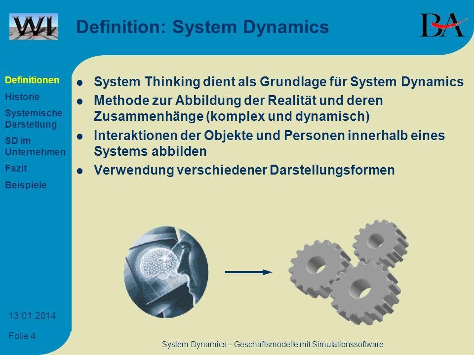 Folie 4 13.01.2014 System Dynamics – Geschäftsmodelle mit Simulationssoftware Definition: System Dynamics System Thinking dient als Grundlage für Syst