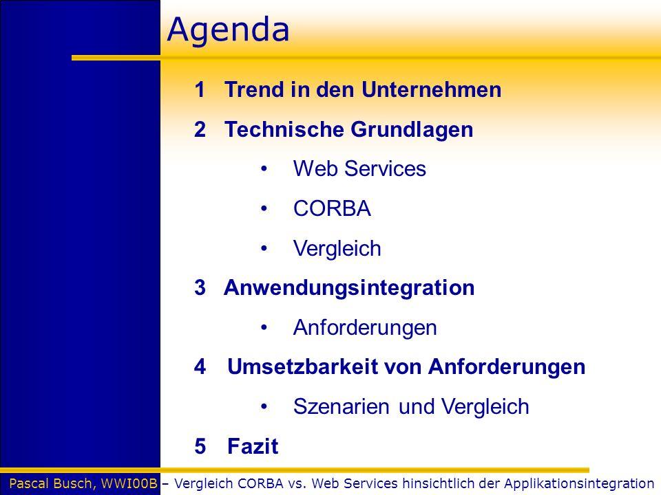 Pascal Busch, WWI00B – Vergleich CORBA vs. Web Services hinsichtlich der Applikationsintegration Agenda 1 Trend in den Unternehmen 2 Technische Grundl