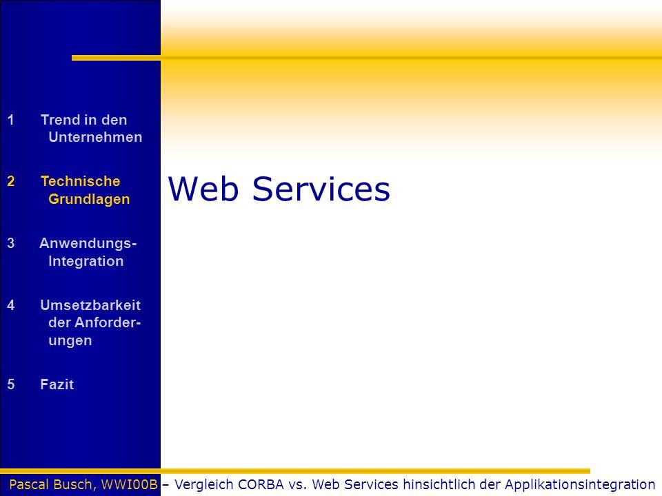 Pascal Busch, WWI00B – Vergleich CORBA vs. Web Services hinsichtlich der Applikationsintegration Web Services 1 Trend in den Unternehmen 2 Technische