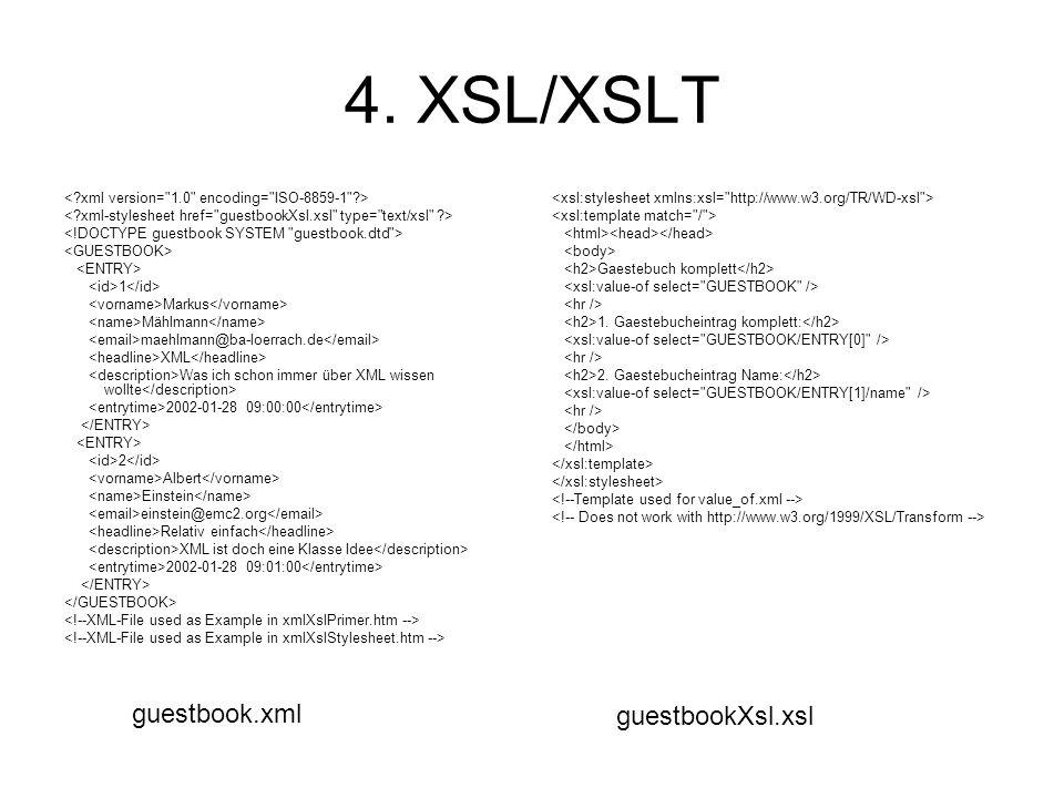 4. XSL/XSLT 1 Markus Mählmann maehlmann@ba-loerrach.de XML Was ich schon immer über XML wissen wollte 2002-01-28 09:00:00 2 Albert Einstein einstein@e