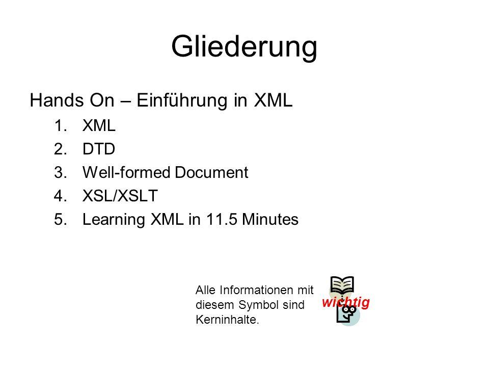 Gliederung Hands On – Einführung in XML 1.XML 2.DTD 3.Well-formed Document 4.XSL/XSLT 5.Learning XML in 11.5 Minutes wichtig Alle Informationen mit di