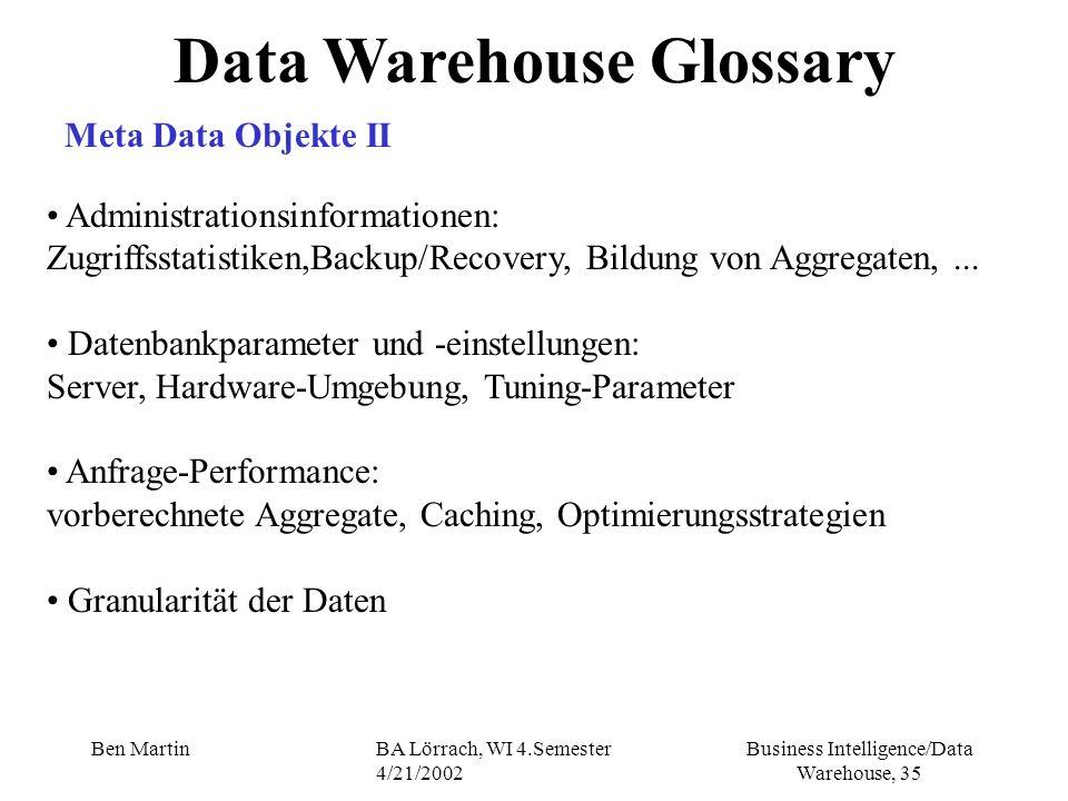 Business Intelligence/Data Warehouse, 35 Ben MartinBA Lörrach, WI 4.Semester 4/21/2002 Administrationsinformationen: Zugriffsstatistiken,Backup/Recove
