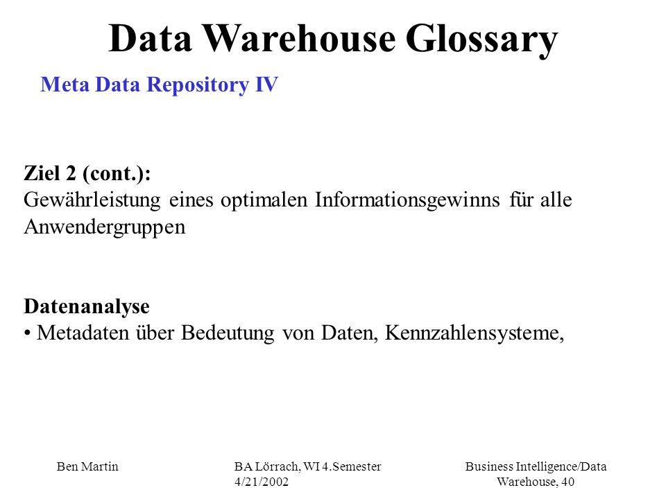 Business Intelligence/Data Warehouse, 40 Ben MartinBA Lörrach, WI 4.Semester 4/21/2002 Ziel 2 (cont.): Gewährleistung eines optimalen Informationsgewi