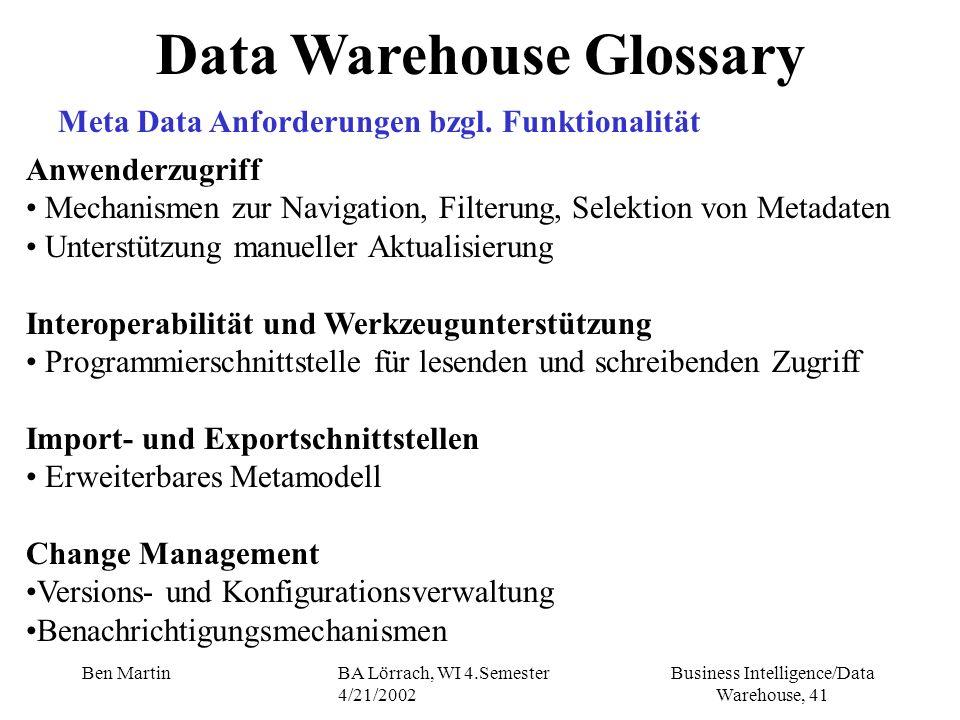 Business Intelligence/Data Warehouse, 41 Ben MartinBA Lörrach, WI 4.Semester 4/21/2002 Anwenderzugriff Mechanismen zur Navigation, Filterung, Selektio