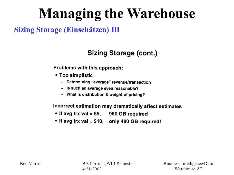 Business Intelligence/Data Warehouse, 87 Ben MartinBA Lörrach, WI 4.Semester 4/21/2002 Managing the Warehouse Sizing Storage (Einschätzen) III