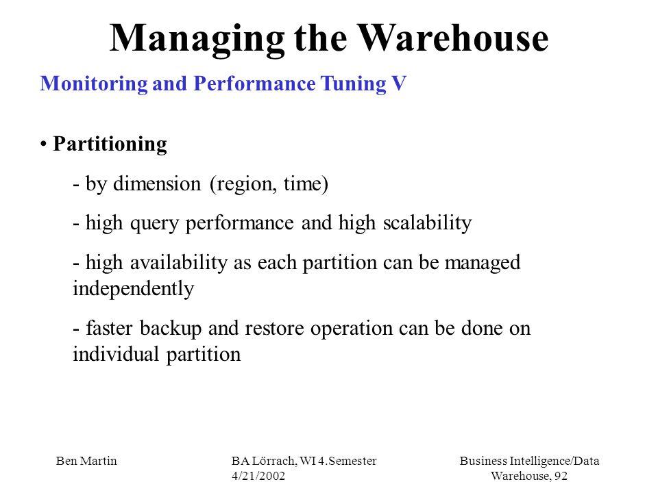 Business Intelligence/Data Warehouse, 92 Ben MartinBA Lörrach, WI 4.Semester 4/21/2002 Managing the Warehouse Monitoring and Performance Tuning V Part