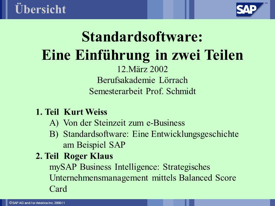 SAP AG and / or America Inc. 2000 / 1 Standardsoftware: Eine Einführung in zwei Teilen 12.März 2002 Berufsakademie Lörrach Semesterarbeit Prof. Schmid
