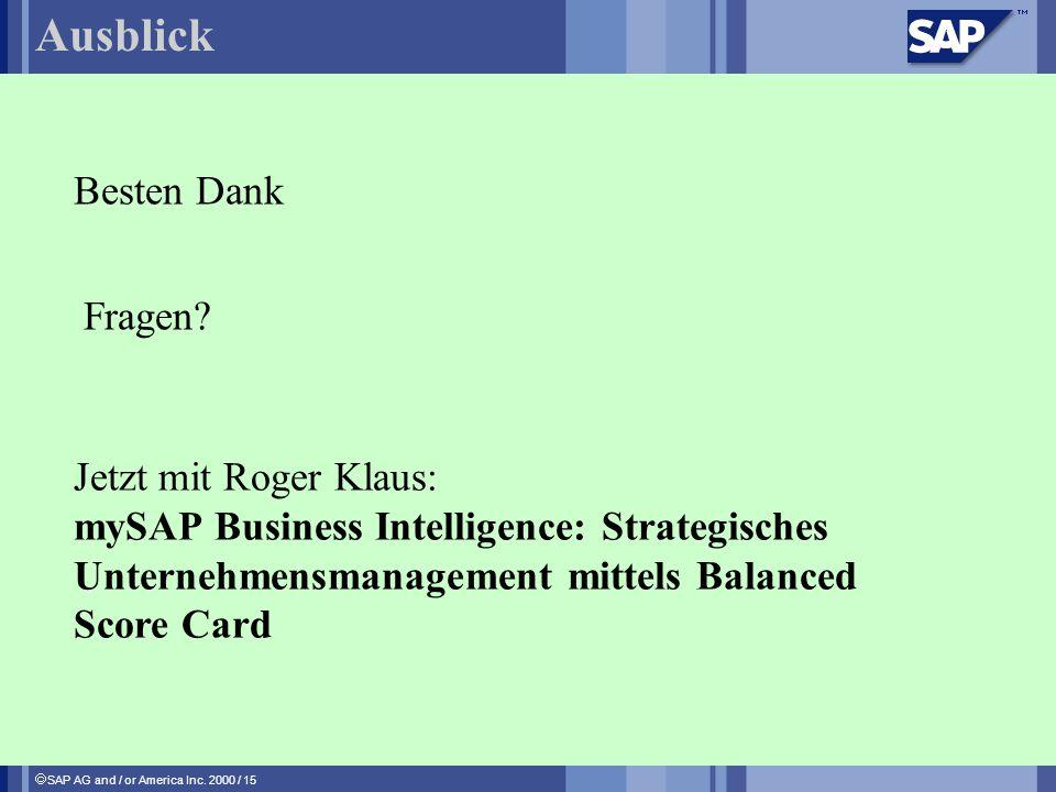 SAP AG and / or America Inc. 2000 / 15 Ausblick Jetzt mit Roger Klaus: mySAP Business Intelligence: Strategisches Unternehmensmanagement mittels Balan