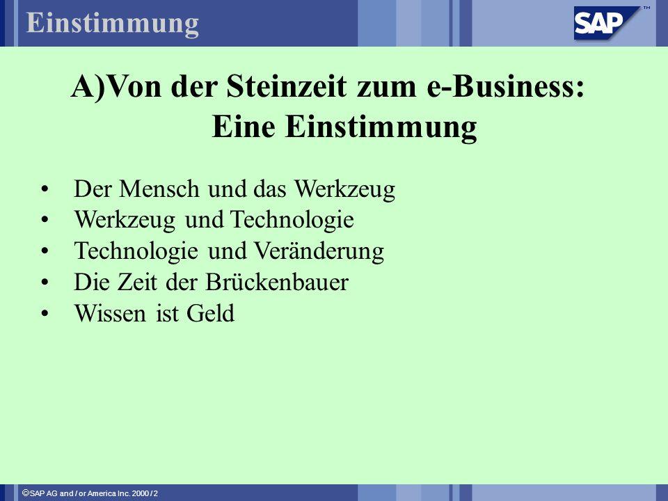 SAP AG and / or America Inc. 2000 / 2 A)Von der Steinzeit zum e-Business: Eine Einstimmung Der Mensch und das Werkzeug Werkzeug und Technologie Techno
