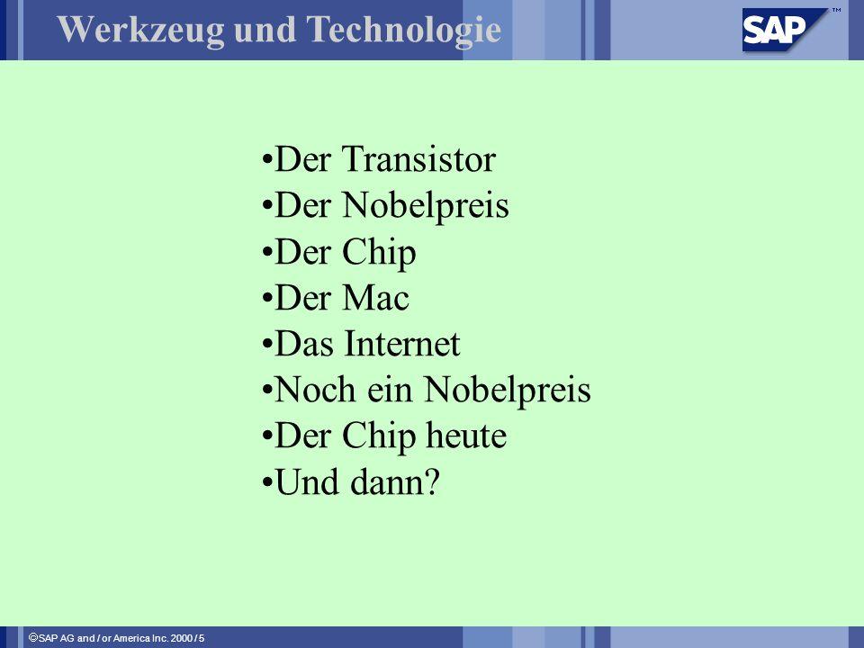 SAP AG and / or America Inc. 2000 / 5 Werkzeug und Technologie Der Transistor Der Nobelpreis Der Chip Der Mac Das Internet Noch ein Nobelpreis Der Chi