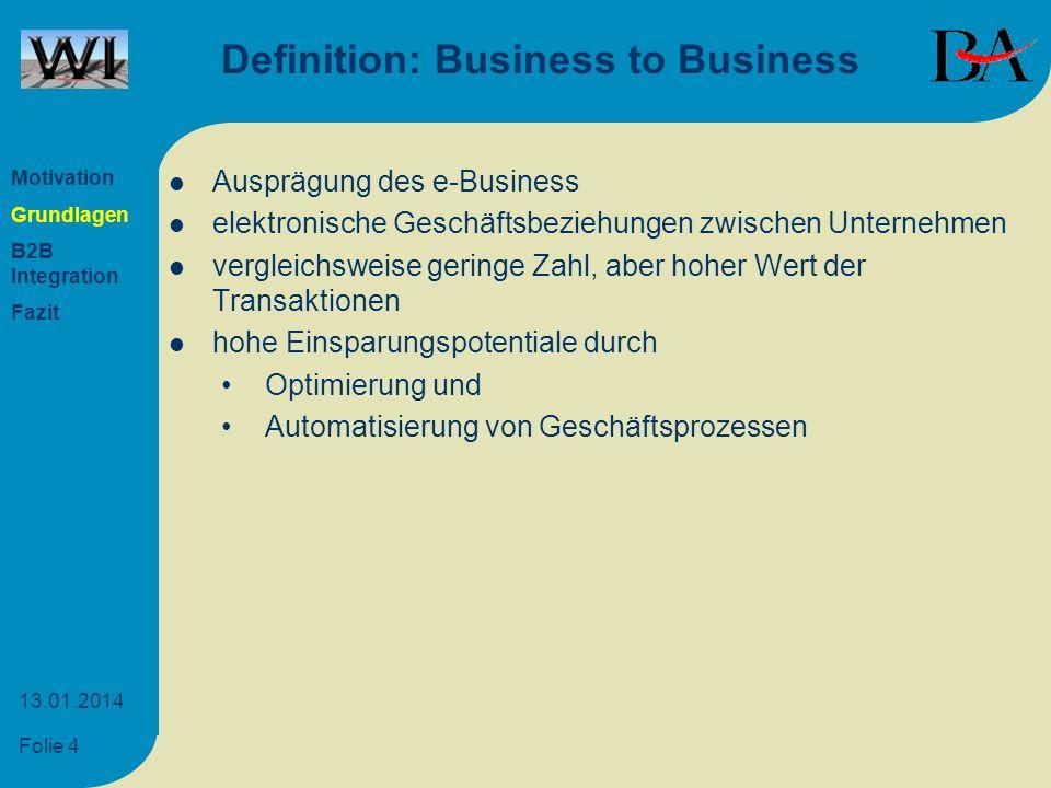 Folie 4 13.01.2014 Definition: Business to Business Ausprägung des e-Business elektronische Geschäftsbeziehungen zwischen Unternehmen vergleichsweise