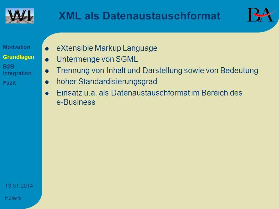 Folie 5 13.01.2014 XML als Datenaustauschformat eXtensible Markup Language Untermenge von SGML Trennung von Inhalt und Darstellung sowie von Bedeutung
