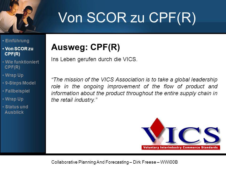 Collaborative Planning And Forecasting – Dirk Freese – WWi00B Von SCOR zu CPF(R) Ausweg: CPF(R) Ins Leben gerufen durch die VICS. The mission of the V