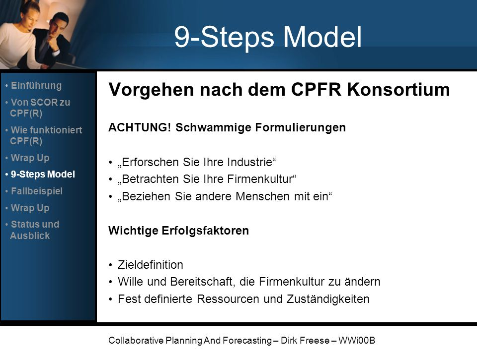 Collaborative Planning And Forecasting – Dirk Freese – WWi00B 9-Steps Model Vorgehen nach dem CPFR Konsortium ACHTUNG! Schwammige Formulierungen Erfor