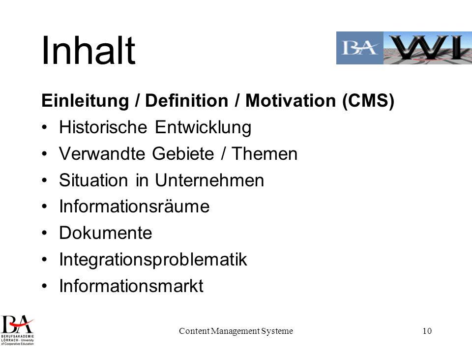 Content Management Systeme10 Inhalt Einleitung / Definition / Motivation (CMS) Historische Entwicklung Verwandte Gebiete / Themen Situation in Unterne