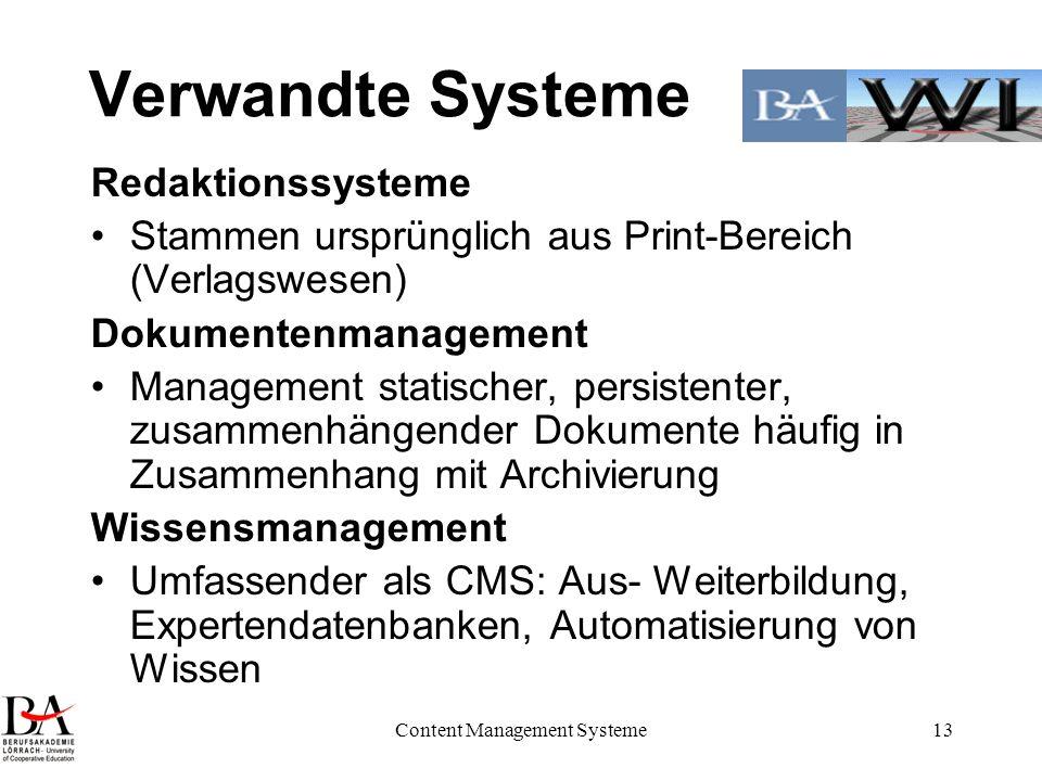 Content Management Systeme13 Verwandte Systeme Redaktionssysteme Stammen ursprünglich aus Print-Bereich (Verlagswesen) Dokumentenmanagement Management