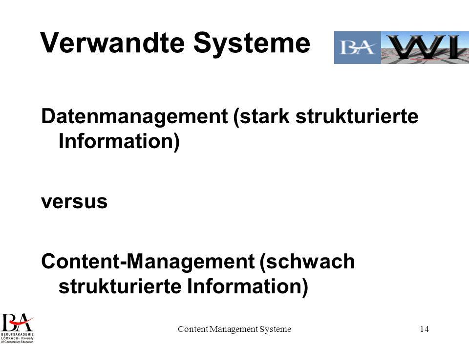 Content Management Systeme14 Verwandte Systeme Datenmanagement (stark strukturierte Information) versus Content-Management (schwach strukturierte Info