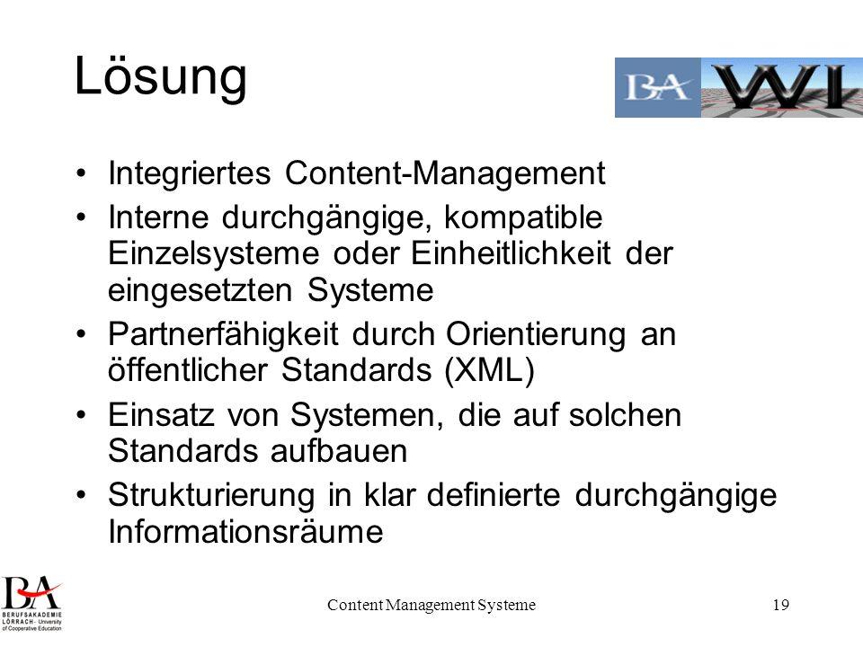 Content Management Systeme19 Lösung Integriertes Content-Management Interne durchgängige, kompatible Einzelsysteme oder Einheitlichkeit der eingesetzt