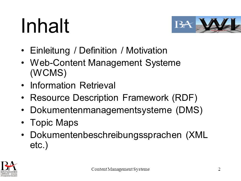 Content Management Systeme2 Inhalt Einleitung / Definition / Motivation Web-Content Management Systeme (WCMS) Information Retrieval Resource Descripti