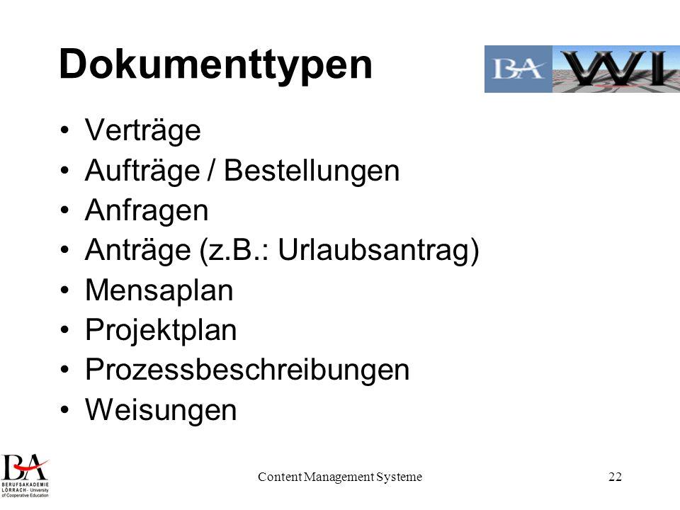 Content Management Systeme22 Dokumenttypen Verträge Aufträge / Bestellungen Anfragen Anträge (z.B.: Urlaubsantrag) Mensaplan Projektplan Prozessbeschr