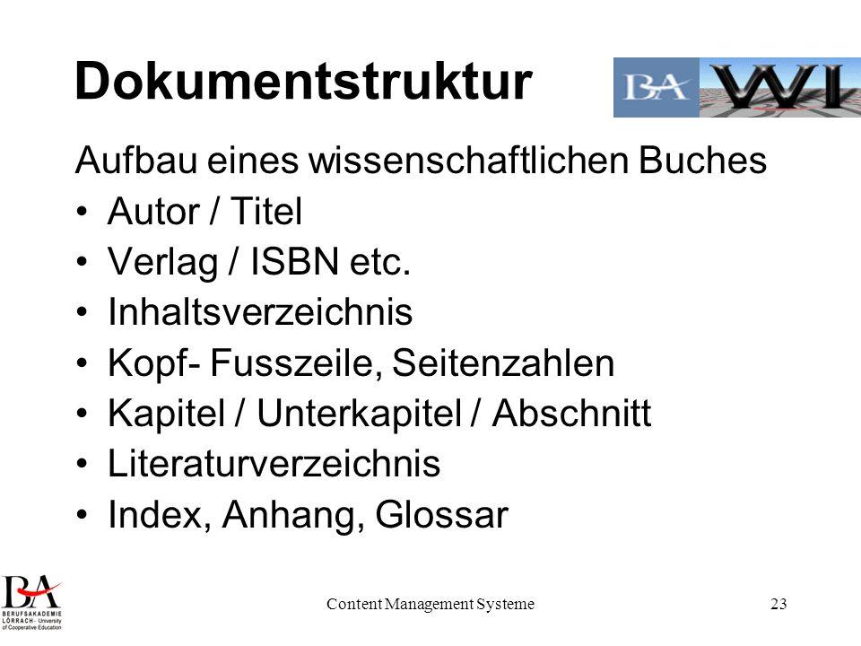 Content Management Systeme23 Dokumentstruktur Aufbau eines wissenschaftlichen Buches Autor / Titel Verlag / ISBN etc. Inhaltsverzeichnis Kopf- Fusszei