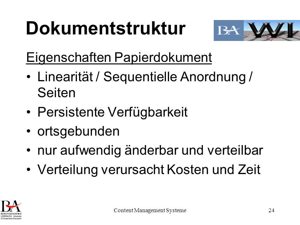 Content Management Systeme24 Dokumentstruktur Eigenschaften Papierdokument Linearität / Sequentielle Anordnung / Seiten Persistente Verfügbarkeit orts
