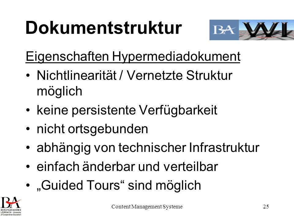 Content Management Systeme25 Dokumentstruktur Eigenschaften Hypermediadokument Nichtlinearität / Vernetzte Struktur möglich keine persistente Verfügba