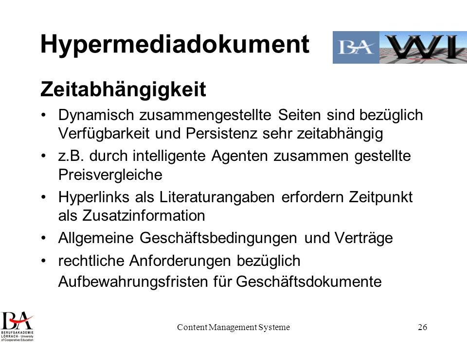 Content Management Systeme26 Hypermediadokument Zeitabhängigkeit Dynamisch zusammengestellte Seiten sind bezüglich Verfügbarkeit und Persistenz sehr z